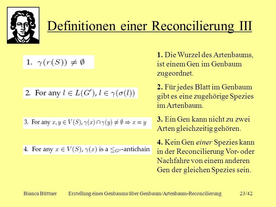 Bianca BüttnerErstellung eines Genbaums über Genbaum/Artenbaum-Reconcilierung23/42 Definitionen einer Reconcilierung III 1. Die Wurzel des Artenbaums,