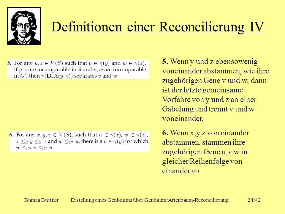 Bianca BüttnerErstellung eines Genbaums über Genbaum/Artenbaum-Reconcilierung24/42 Definitionen einer Reconcilierung IV 5. Wenn y und z ebensowenig vo