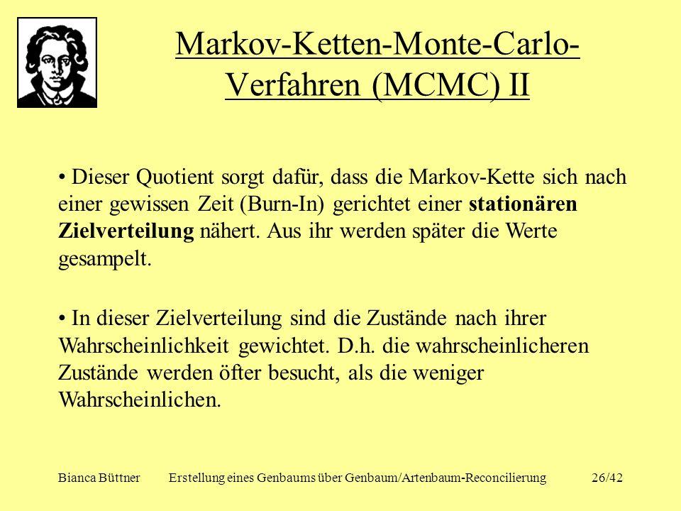 Bianca BüttnerErstellung eines Genbaums über Genbaum/Artenbaum-Reconcilierung26/42 Markov-Ketten-Monte-Carlo- Verfahren (MCMC) II Dieser Quotient sorg