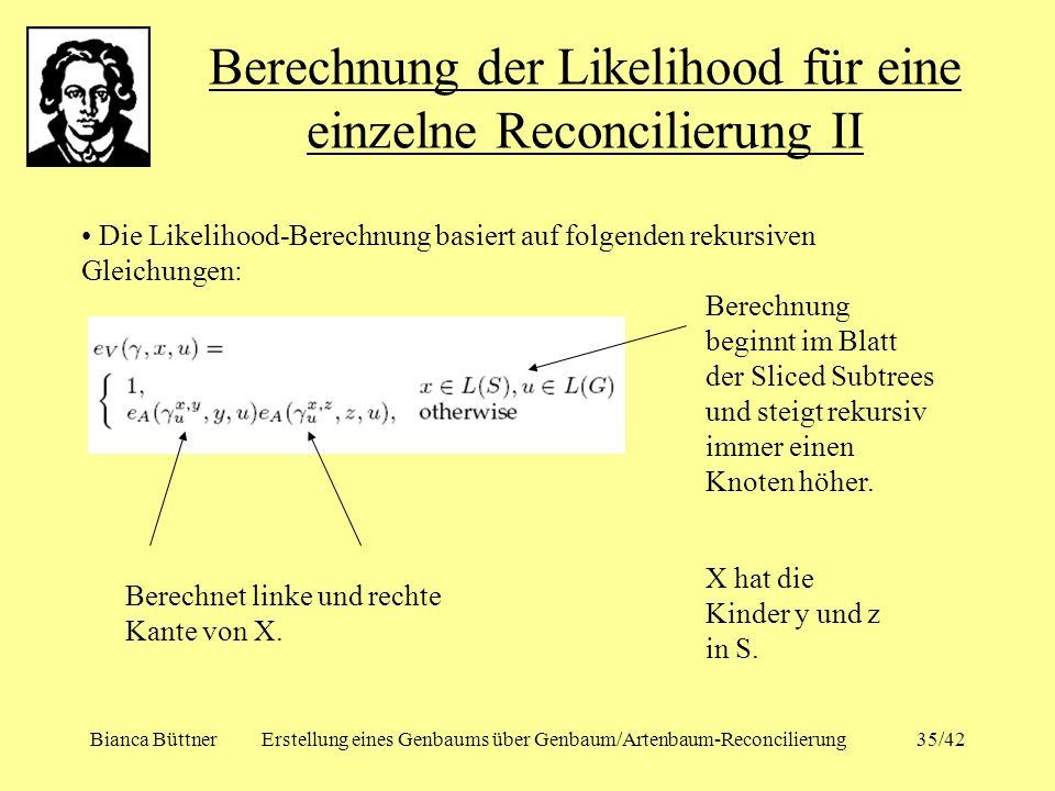 Bianca BüttnerErstellung eines Genbaums über Genbaum/Artenbaum-Reconcilierung35/42 Berechnung der Likelihood für eine einzelne Reconcilierung II Die L