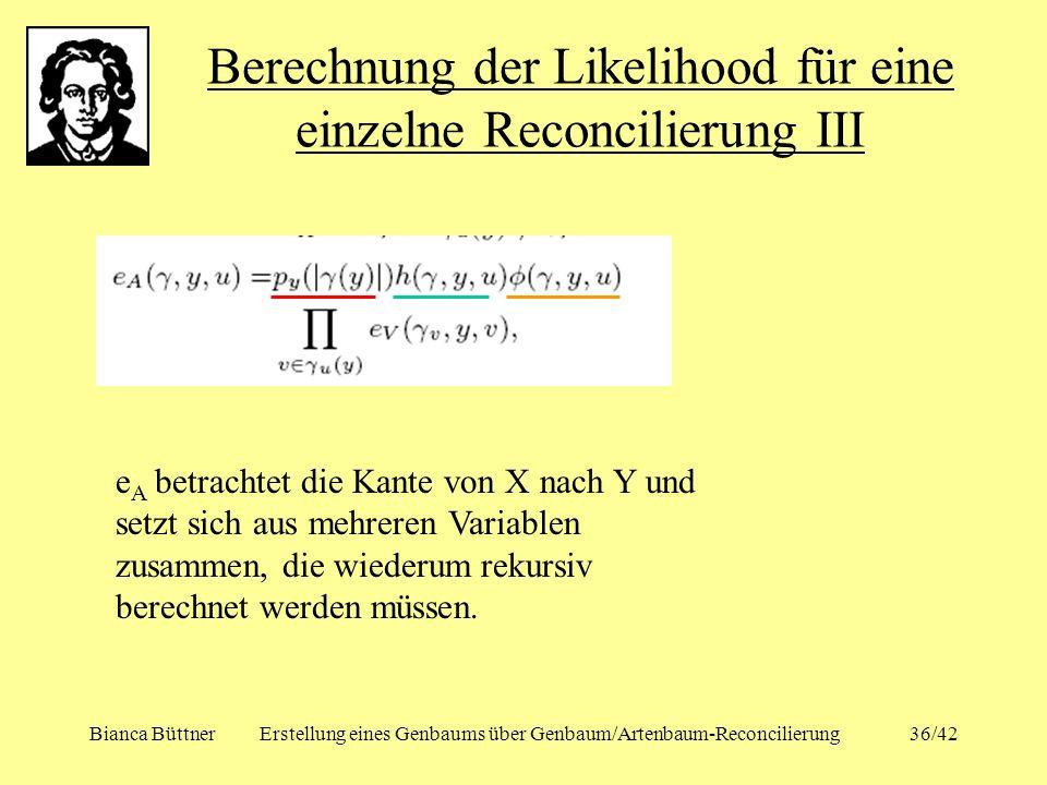 Bianca BüttnerErstellung eines Genbaums über Genbaum/Artenbaum-Reconcilierung36/42 Berechnung der Likelihood für eine einzelne Reconcilierung III e A
