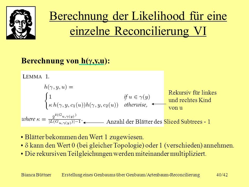 Bianca BüttnerErstellung eines Genbaums über Genbaum/Artenbaum-Reconcilierung40/42 Berechnung der Likelihood für eine einzelne Reconcilierung VI Berec
