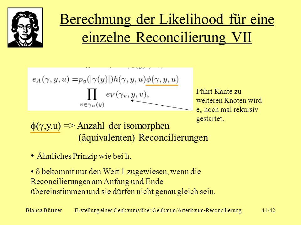 Bianca BüttnerErstellung eines Genbaums über Genbaum/Artenbaum-Reconcilierung41/42 Berechnung der Likelihood für eine einzelne Reconcilierung VII (,y,