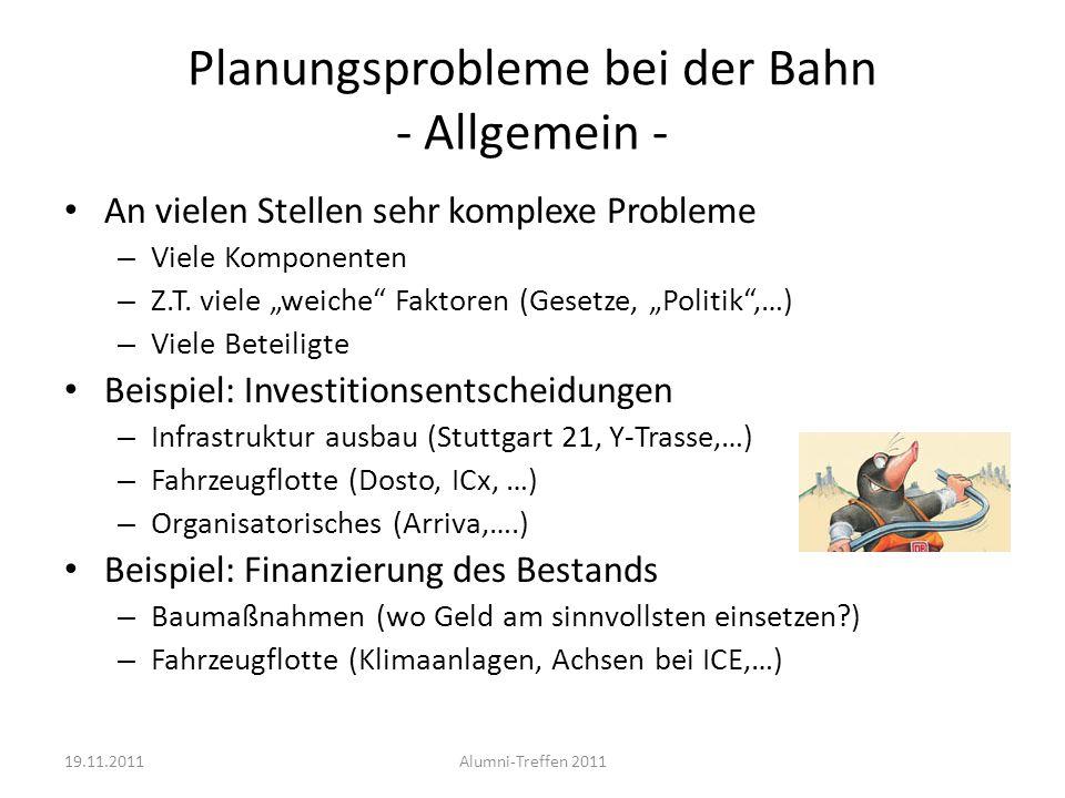 Planungsprobleme bei der Bahn - Allgemein - An vielen Stellen sehr komplexe Probleme – Viele Komponenten – Z.T. viele weiche Faktoren (Gesetze, Politi