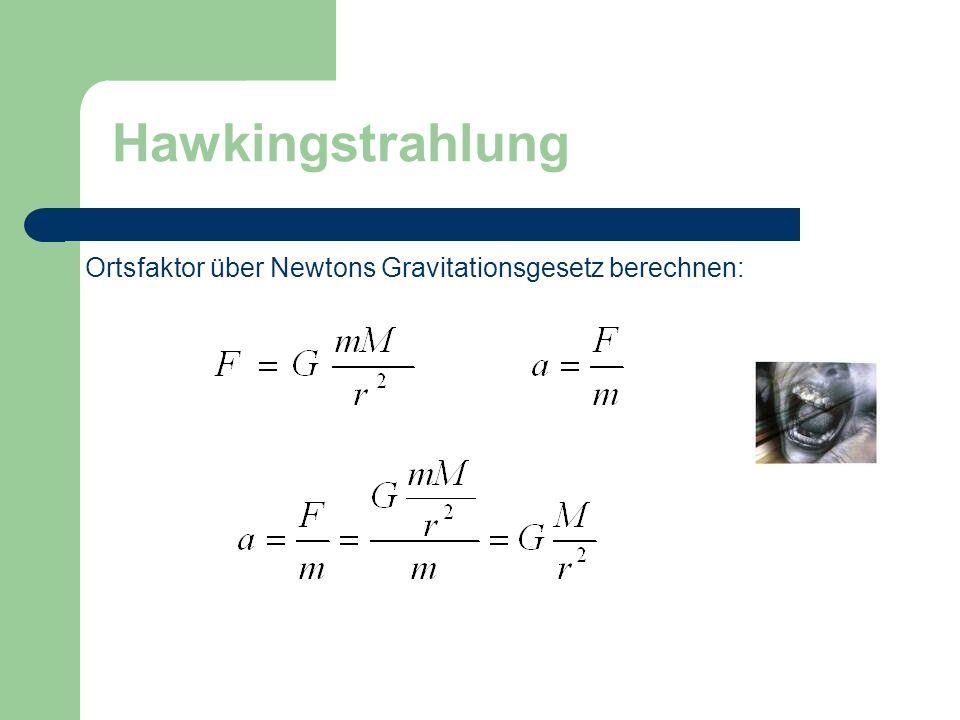Hawkingstrahlung Ortsfaktor über Newtons Gravitationsgesetz berechnen: