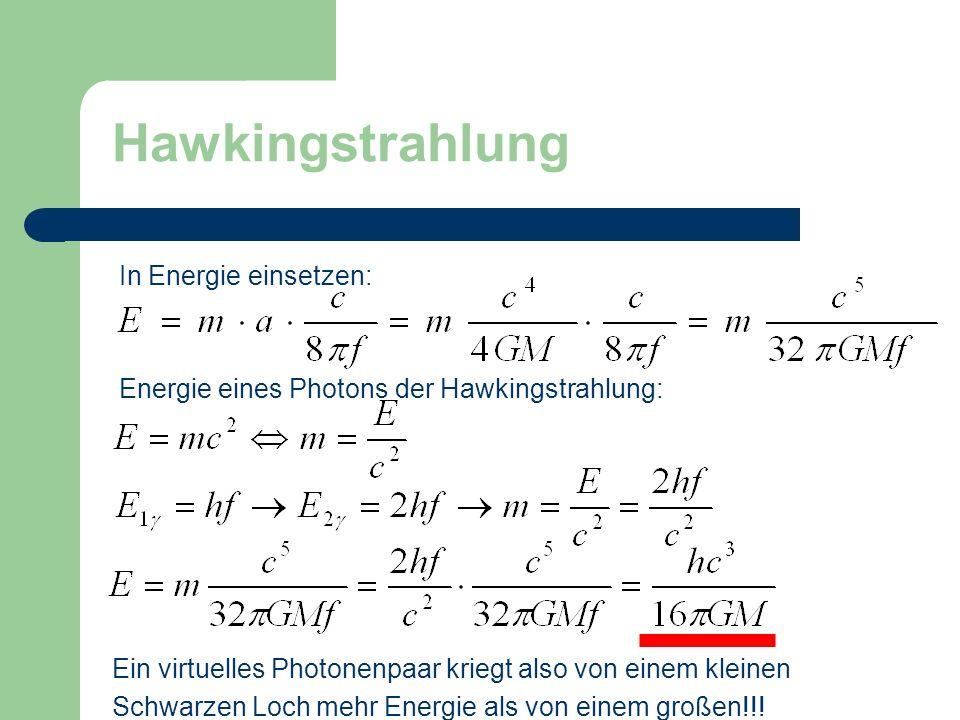 Hawkingstrahlung In Energie einsetzen: Energie eines Photons der Hawkingstrahlung: Ein virtuelles Photonenpaar kriegt also von einem kleinen Schwarzen