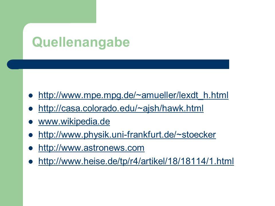 http://www.mpe.mpg.de/~amueller/lexdt_h.html http://casa.colorado.edu/~ajsh/hawk.html www.wikipedia.de http://www.physik.uni-frankfurt.de/~stoecker ht