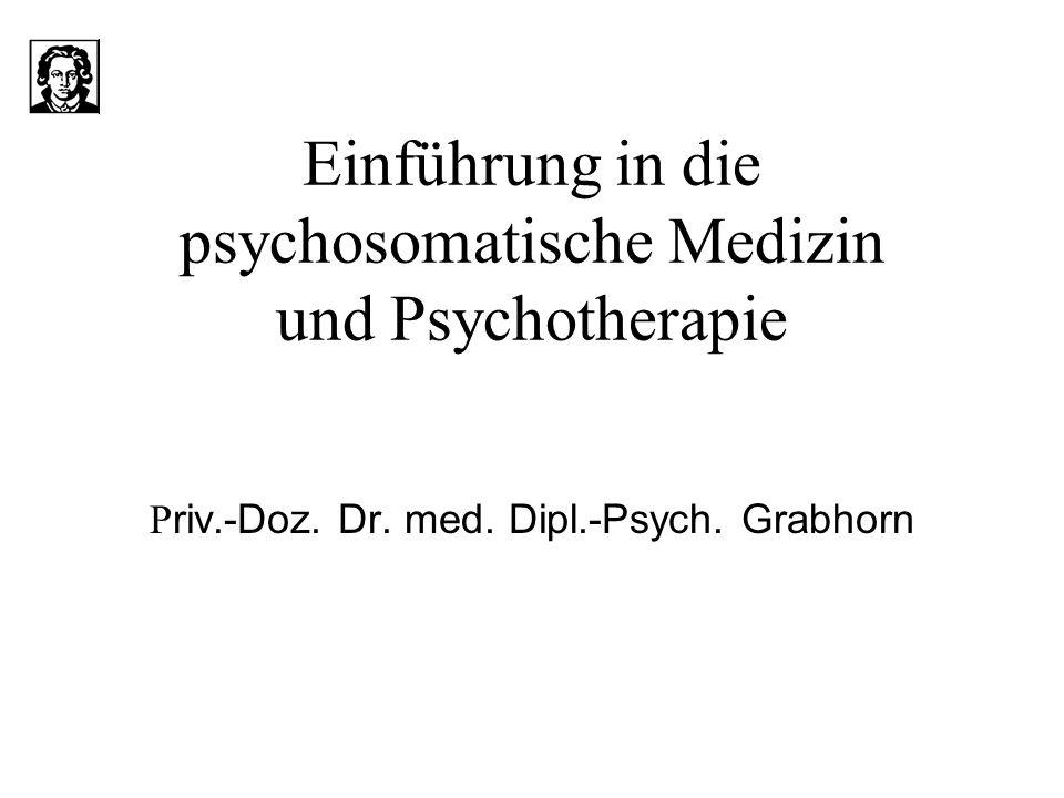 Einführung in die psychosomatische Medizin und Psychotherapie P riv.-Doz. Dr. med. Dipl.-Psych. Grabhorn