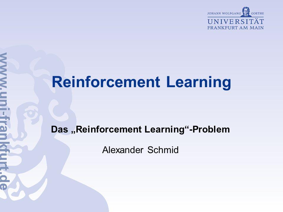 Reinforcement Learning Das Reinforcement Learning-Problem Alexander Schmid