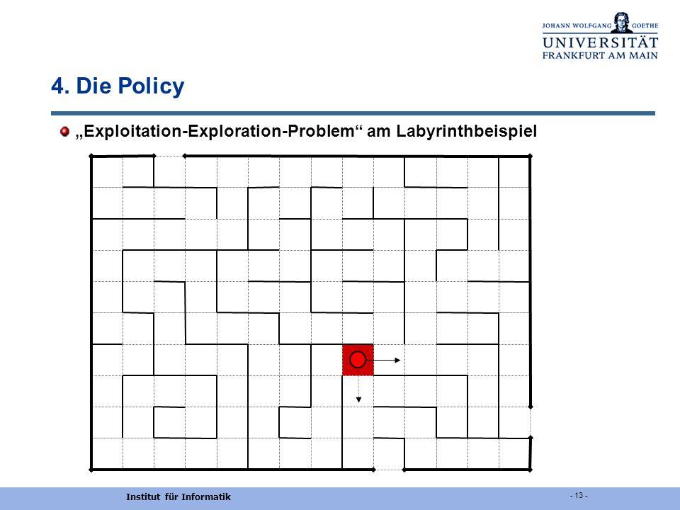 Institut für Informatik - 13 - 4. Die Policy Exploitation-Exploration-Problem am Labyrinthbeispiel