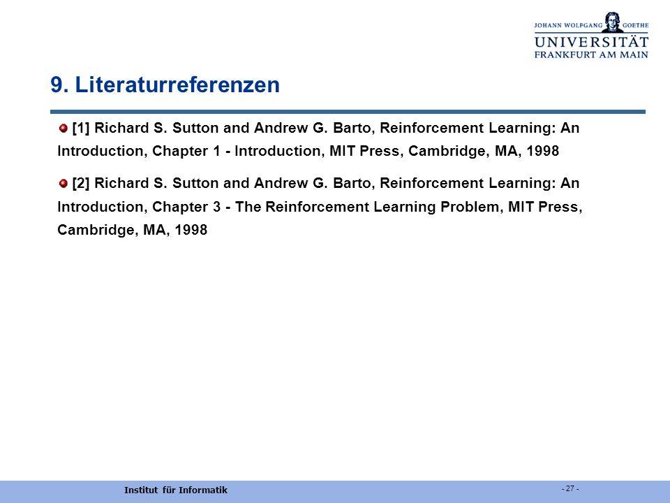 Institut für Informatik - 27 - 9. Literaturreferenzen [1] Richard S. Sutton and Andrew G. Barto, Reinforcement Learning: An Introduction, Chapter 1 -