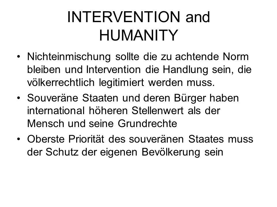 INTERVENTION and HUMANITY Nichteinmischung sollte die zu achtende Norm bleiben und Intervention die Handlung sein, die völkerrechtlich legitimiert werden muss.