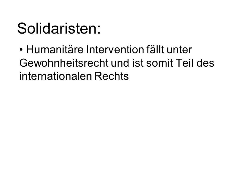 Solidaristen: Humanitäre Intervention fällt unter Gewohnheitsrecht und ist somit Teil des internationalen Rechts
