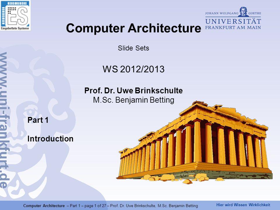 Hier wird Wissen Wirklichkeit Computer Architecture – Part 1 – page 1 of 27 – Prof. Dr. Uwe Brinkschulte, M.Sc. Benjamin Betting Part 1 Introduction C