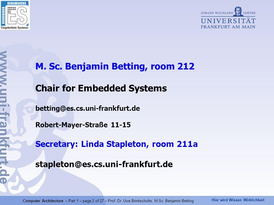 Hier wird Wissen Wirklichkeit M. Sc. Benjamin Betting, room 212 Chair for Embedded Systems betting@es.cs.uni-frankfurt.de Robert-Mayer-Straße 11-15 Se