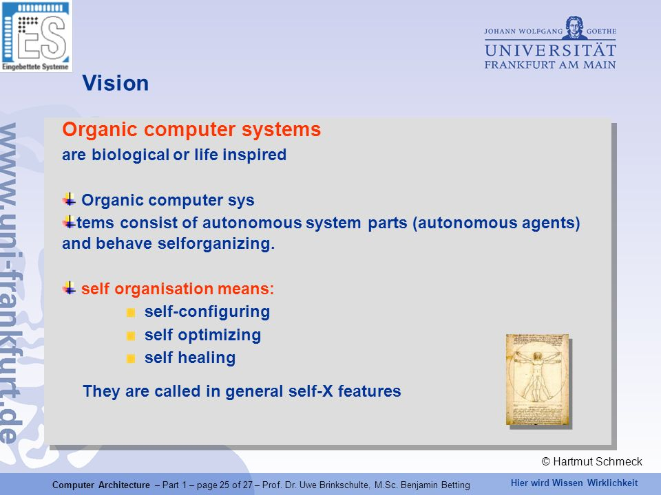 Hier wird Wissen Wirklichkeit Vision Organic computer systems are biological or life inspired Organic computer sys tems consist of autonomous system parts (autonomous agents) and behave selforganizing.