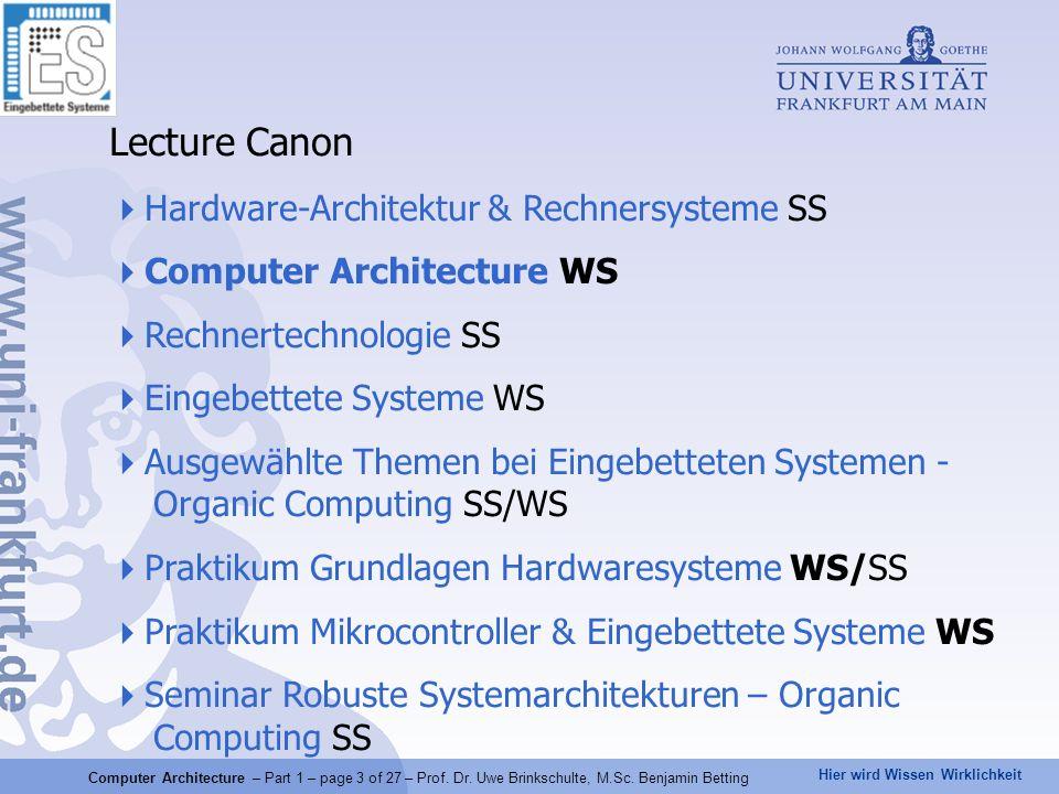Hier wird Wissen Wirklichkeit Lecture Canon Hardware-Architektur & Rechnersysteme SS Computer Architecture WS Rechnertechnologie SS Eingebettete Syste