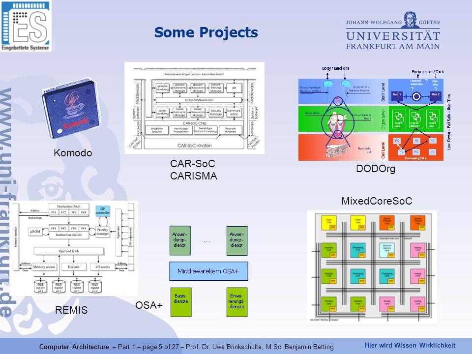 Hier wird Wissen Wirklichkeit Some Projects Komodo CAR-SoC CARISMA DODOrg OSA+ REMIS MixedCoreSoC Computer Architecture – Part 1 – page 5 of 27 – Prof