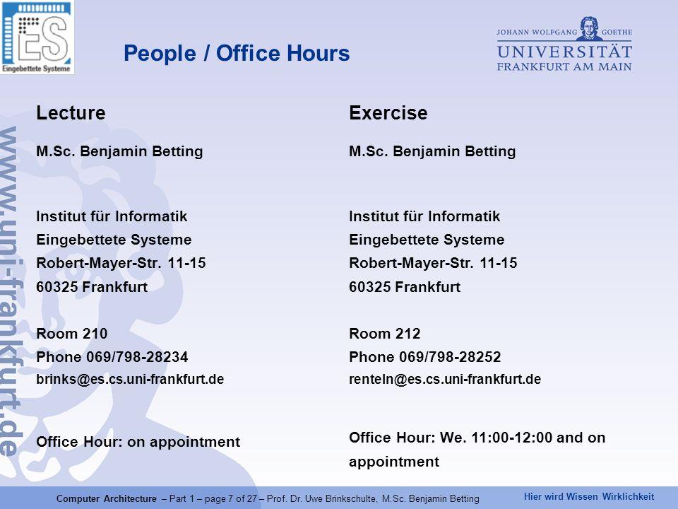 Hier wird Wissen Wirklichkeit People / Office Hours Lecture M.Sc. Benjamin Betting Institut für Informatik Eingebettete Systeme Robert-Mayer-Str. 11-1