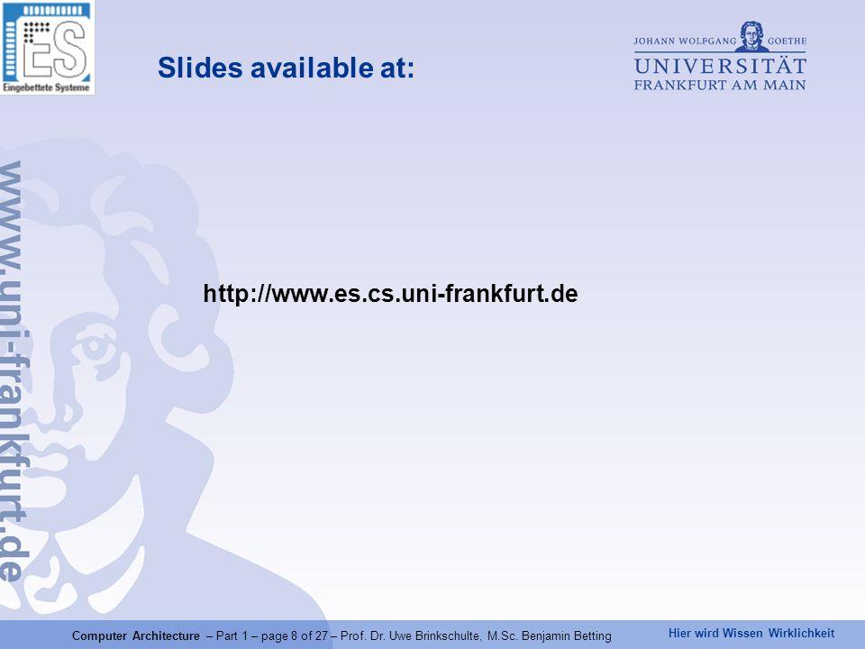 Hier wird Wissen Wirklichkeit Slides available at: http://www.es.cs.uni-frankfurt.de Computer Architecture – Part 1 – page 8 of 27 – Prof. Dr. Uwe Bri