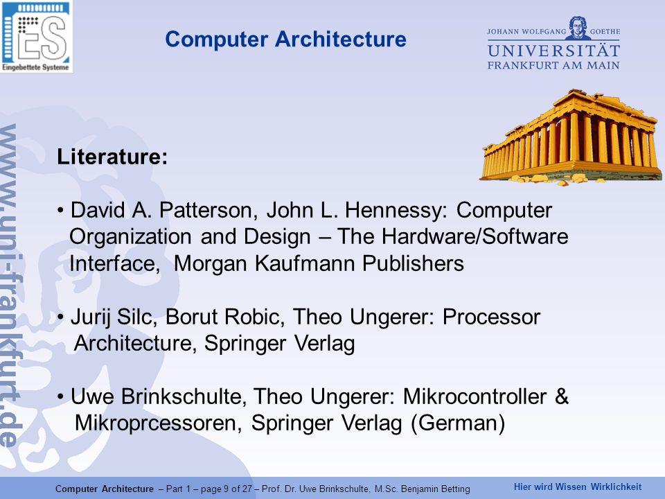 Hier wird Wissen Wirklichkeit Computer Architecture Literature: David A. Patterson, John L. Hennessy: Computer Organization and Design – The Hardware/
