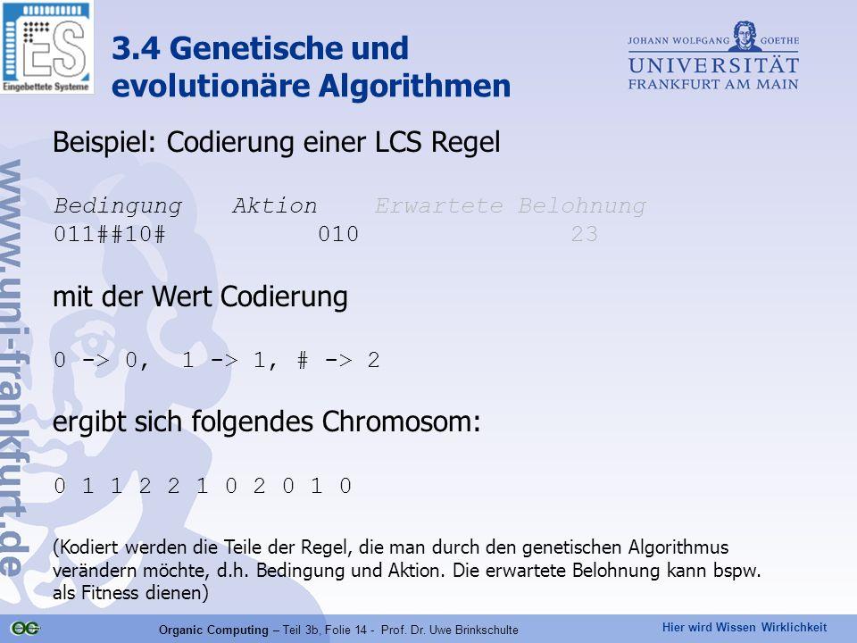 Hier wird Wissen Wirklichkeit Organic Computing – Teil 3b, Folie 14 - Prof. Dr. Uwe Brinkschulte Beispiel: Codierung einer LCS Regel Bedingung Aktion