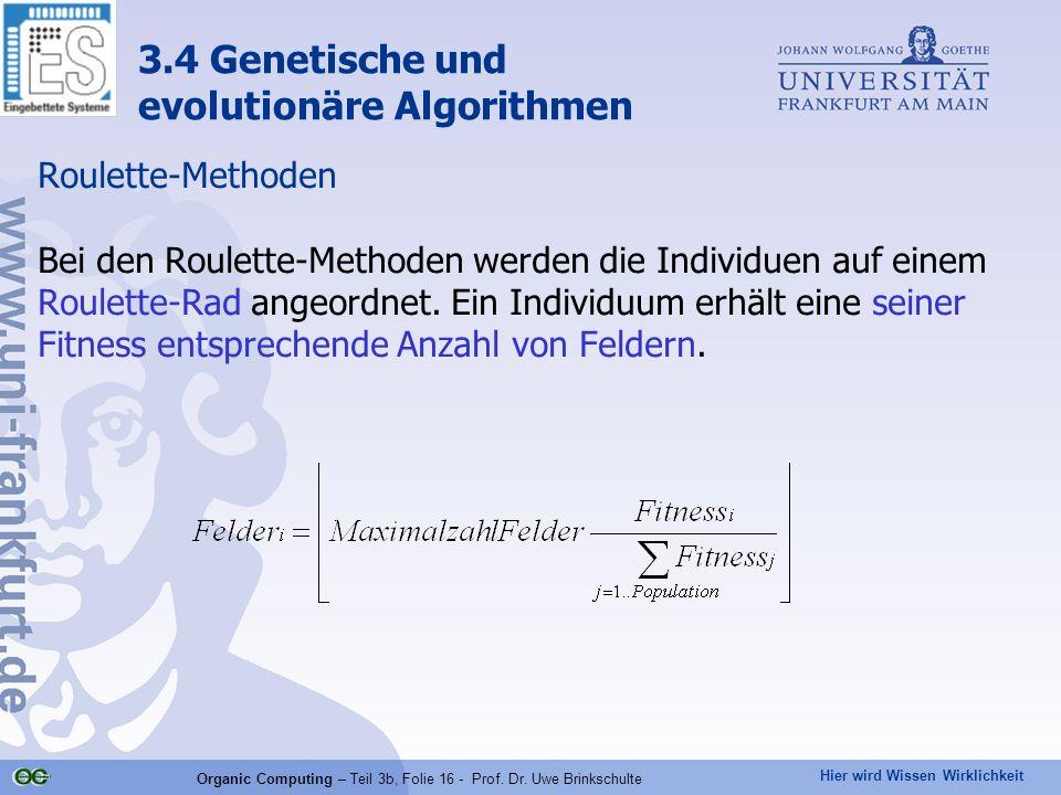 Hier wird Wissen Wirklichkeit Organic Computing – Teil 3b, Folie 16 - Prof. Dr. Uwe Brinkschulte Roulette-Methoden Bei den Roulette-Methoden werden di