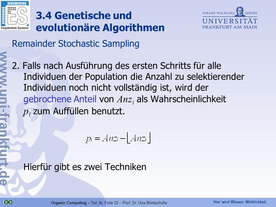 Hier wird Wissen Wirklichkeit Organic Computing – Teil 3b, Folie 22 - Prof. Dr. Uwe Brinkschulte Remainder Stochastic Sampling 2. Falls nach Ausführun