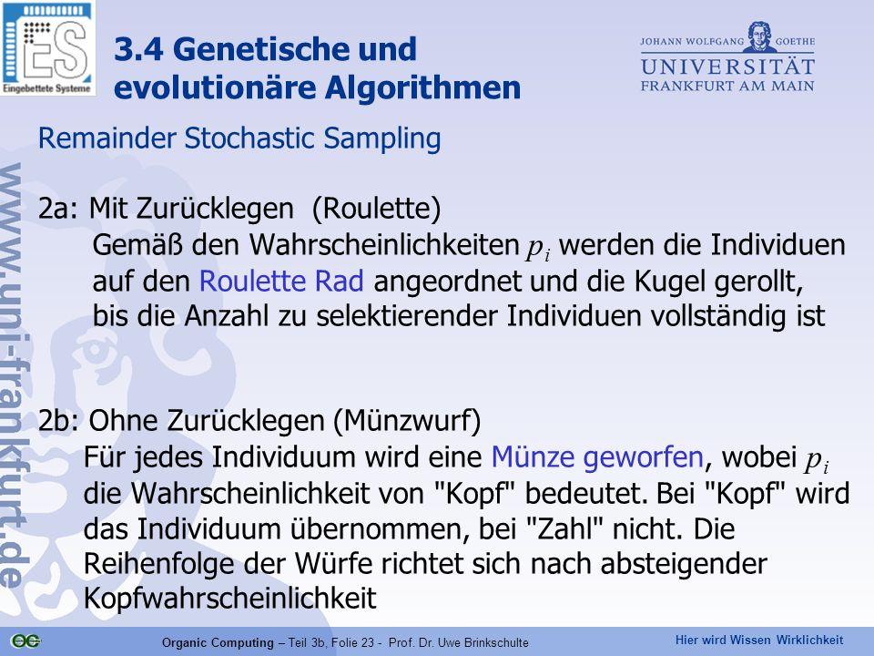 Hier wird Wissen Wirklichkeit Organic Computing – Teil 3b, Folie 23 - Prof. Dr. Uwe Brinkschulte Remainder Stochastic Sampling 2a: Mit Zurücklegen (Ro