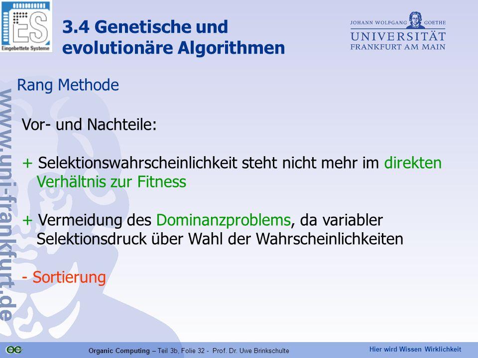 Hier wird Wissen Wirklichkeit Organic Computing – Teil 3b, Folie 32 - Prof. Dr. Uwe Brinkschulte Rang Methode Vor- und Nachteile: + Selektionswahrsche