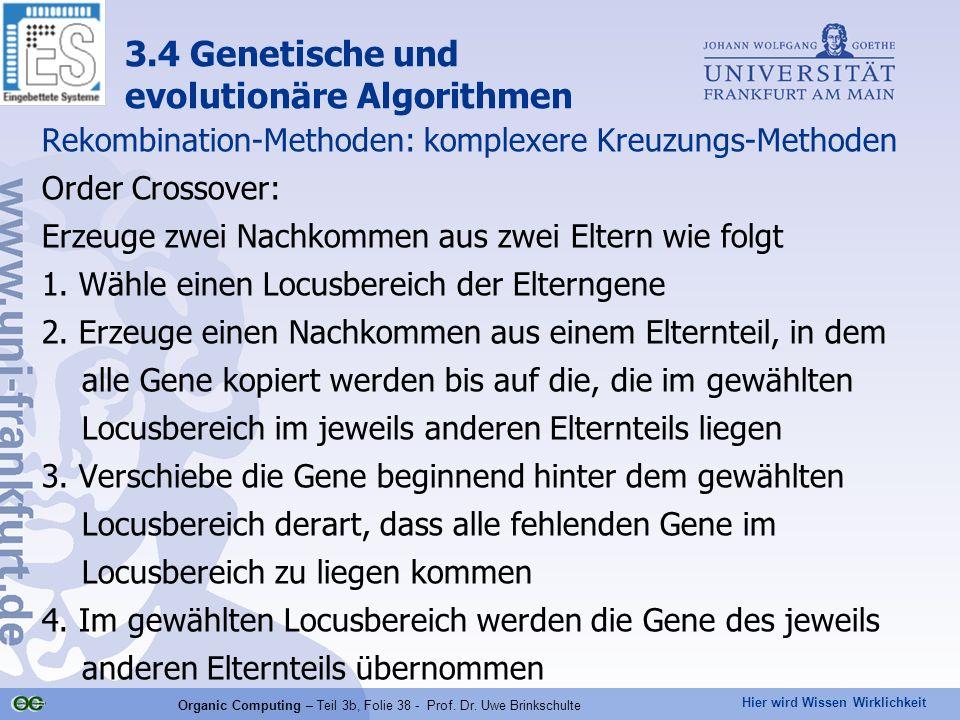 Hier wird Wissen Wirklichkeit Organic Computing – Teil 3b, Folie 38 - Prof. Dr. Uwe Brinkschulte Rekombination-Methoden: komplexere Kreuzungs-Methoden