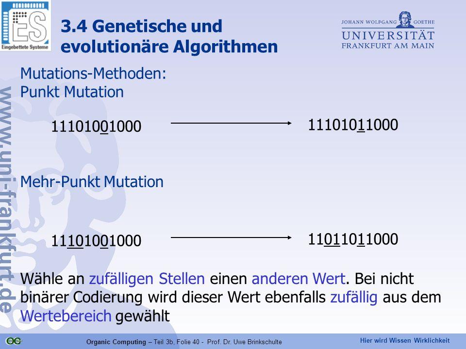 Hier wird Wissen Wirklichkeit Organic Computing – Teil 3b, Folie 40 - Prof. Dr. Uwe Brinkschulte 11101001000 11101011000 Mutations-Methoden: Punkt Mut