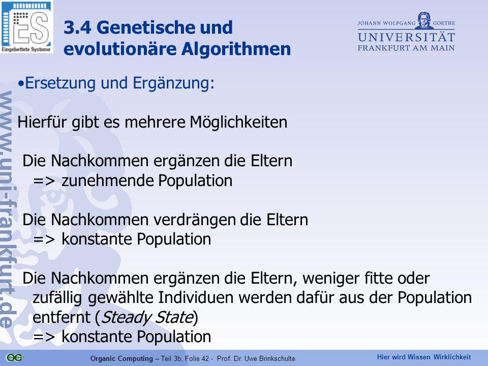 Hier wird Wissen Wirklichkeit Organic Computing – Teil 3b, Folie 42 - Prof. Dr. Uwe Brinkschulte Ersetzung und Ergänzung: Hierfür gibt es mehrere Mögl