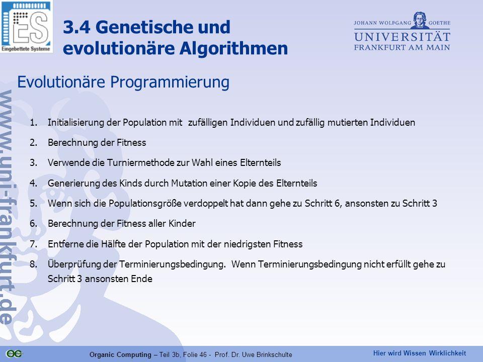 Hier wird Wissen Wirklichkeit Organic Computing – Teil 3b, Folie 46 - Prof. Dr. Uwe Brinkschulte Evolutionäre Programmierung 1.Initialisierung der Pop