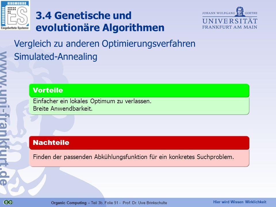 Hier wird Wissen Wirklichkeit Organic Computing – Teil 3b, Folie 51 - Prof. Dr. Uwe Brinkschulte Einfacher ein lokales Optimum zu verlassen. Breite An