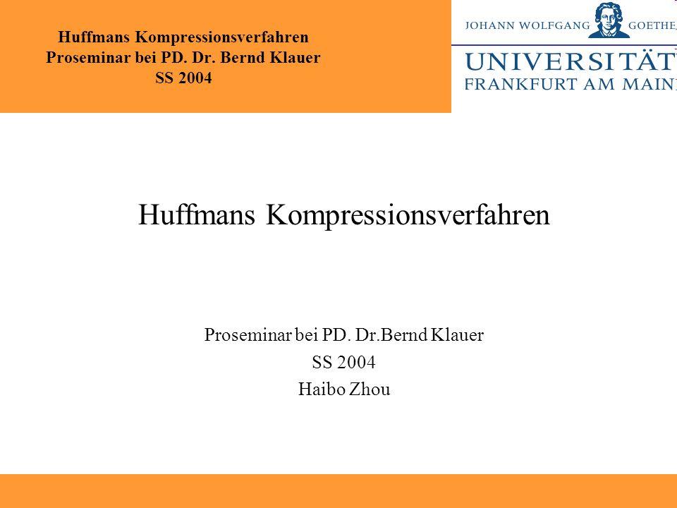 Huffmans Kompressionsverfahren Proseminar bei PD. Dr. Bernd Klauer SS 2004 Huffmans Kompressionsverfahren Proseminar bei PD. Dr.Bernd Klauer SS 2004 H