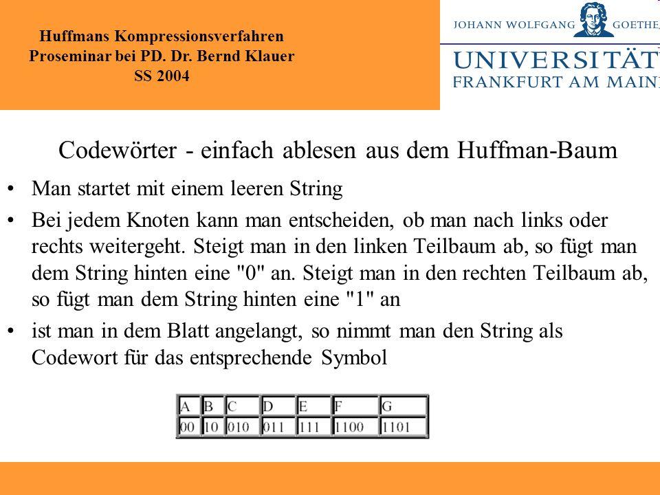 Codewörter - einfach ablesen aus dem Huffman-Baum Man startet mit einem leeren String Bei jedem Knoten kann man entscheiden, ob man nach links oder re