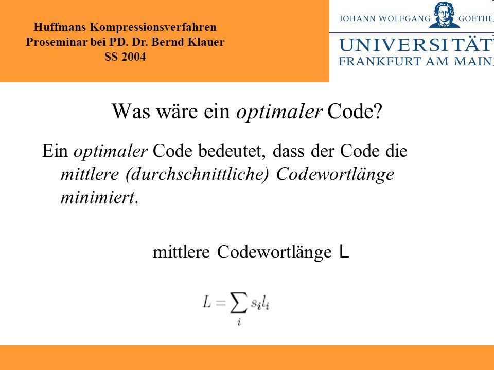 Was wäre ein optimaler Code? Ein optimaler Code bedeutet, dass der Code die mittlere (durchschnittliche) Codewortlänge minimiert. mittlere Codewortlän