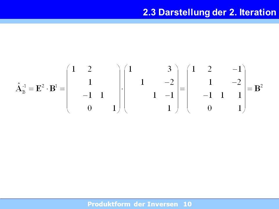 Produktform der Inversen 10 2.3 Darstellung der 2. Iteration