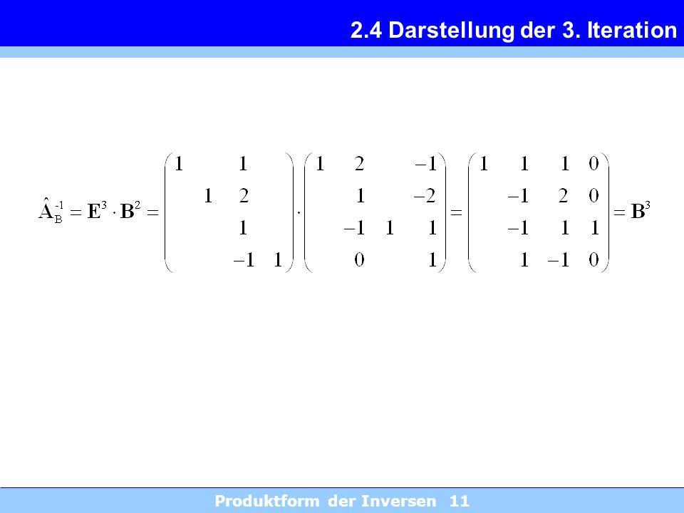 Produktform der Inversen 11 2.4 Darstellung der 3. Iteration