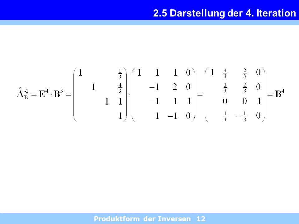 Produktform der Inversen 12 2.5 Darstellung der 4. Iteration