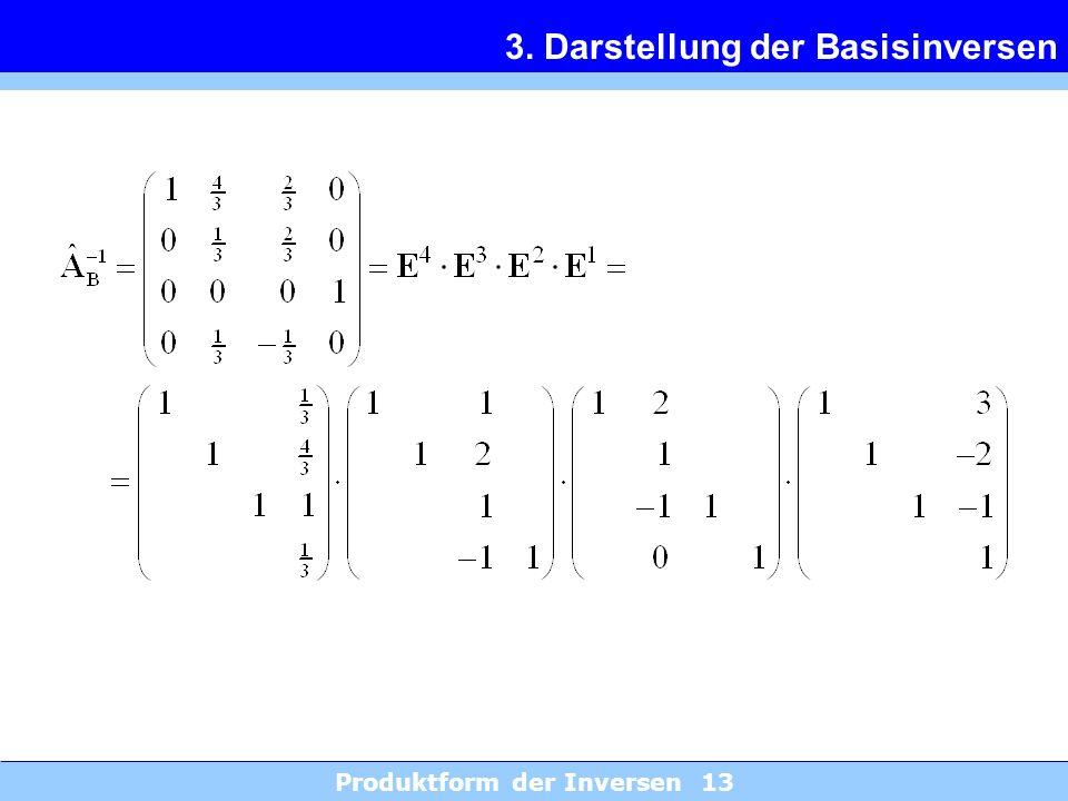 Produktform der Inversen 13 3. Darstellung der Basisinversen