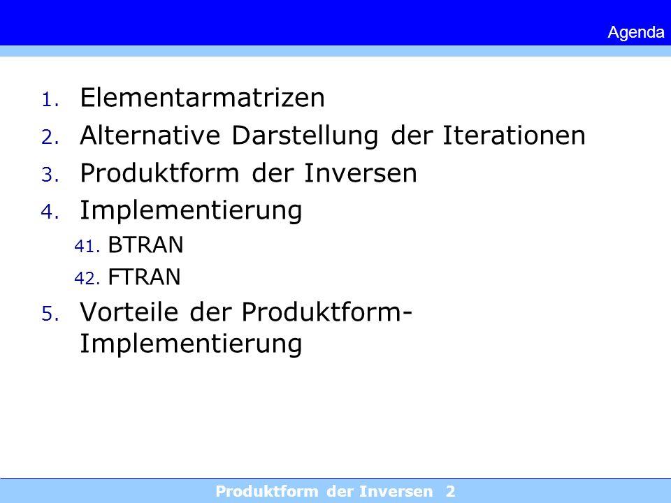 Produktform der Inversen 2 Agenda 1. Elementarmatrizen 2. Alternative Darstellung der Iterationen 3. Produktform der Inversen 4. Implementierung 41. B