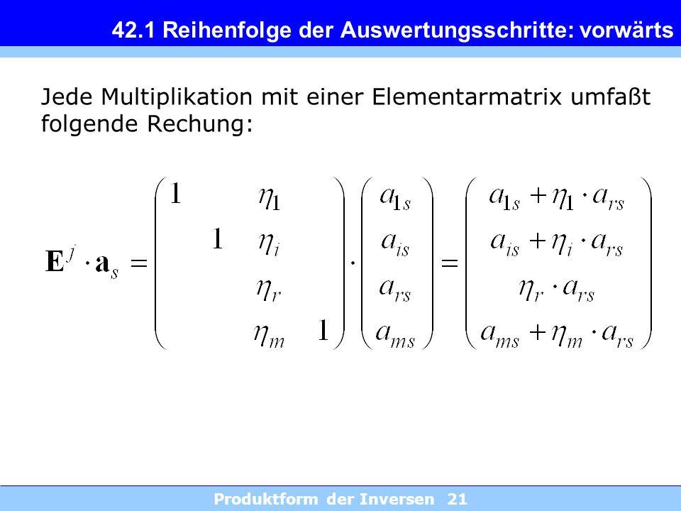 Produktform der Inversen 21 42.1 Reihenfolge der Auswertungsschritte: vorwärts Jede Multiplikation mit einer Elementarmatrix umfaßt folgende Rechung: