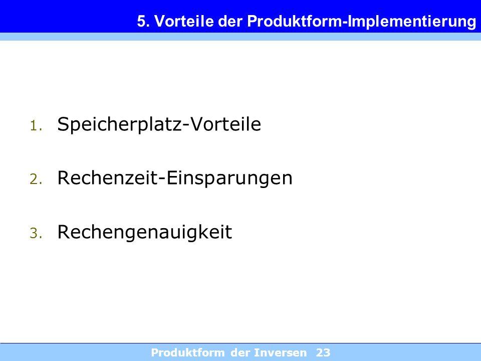 Produktform der Inversen 23 5. Vorteile der Produktform-Implementierung 1. Speicherplatz-Vorteile 2. Rechenzeit-Einsparungen 3. Rechengenauigkeit