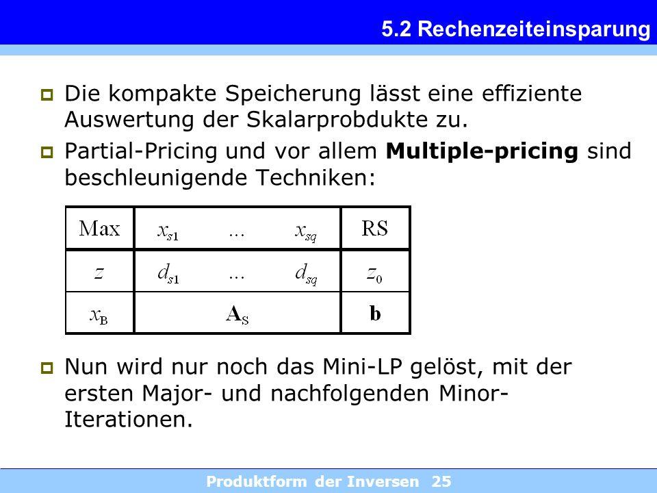 Produktform der Inversen 25 5.2 Rechenzeiteinsparung Die kompakte Speicherung lässt eine effiziente Auswertung der Skalarprobdukte zu. Partial-Pricing