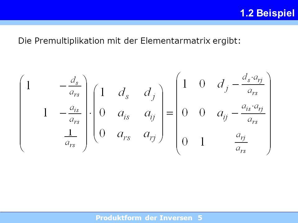 Produktform der Inversen 5 1.2 Beispiel Die Premultiplikation mit der Elementarmatrix ergibt: