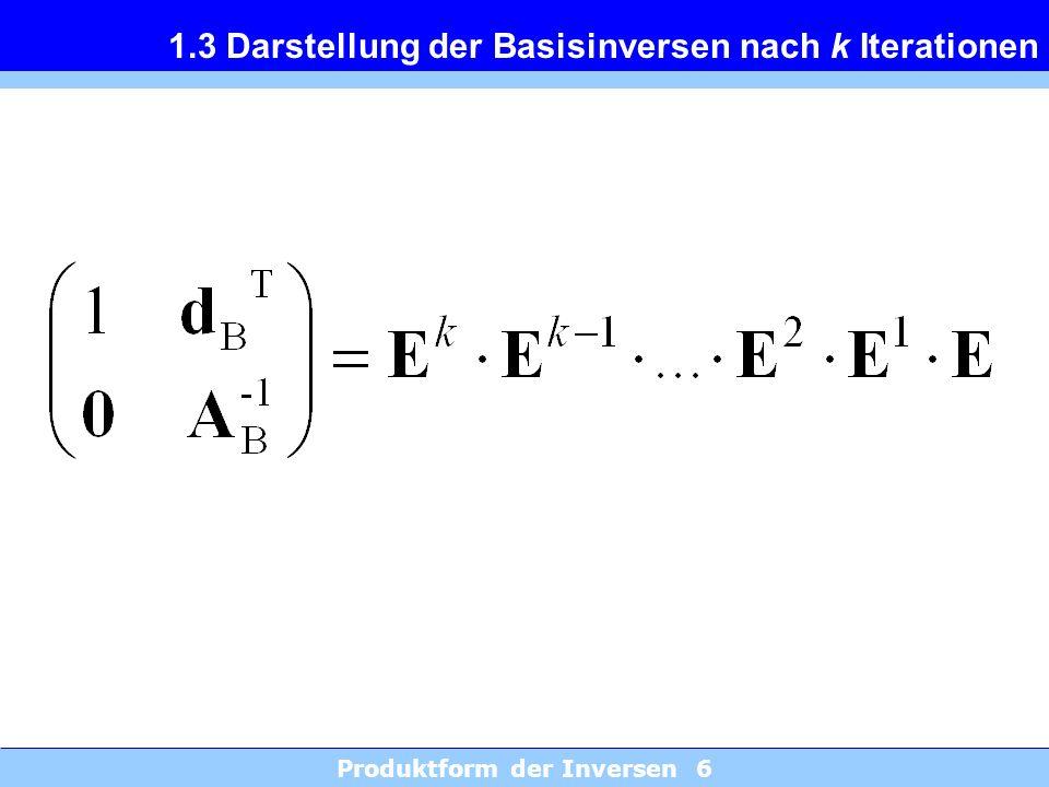 Produktform der Inversen 6 1.3 Darstellung der Basisinversen nach k Iterationen