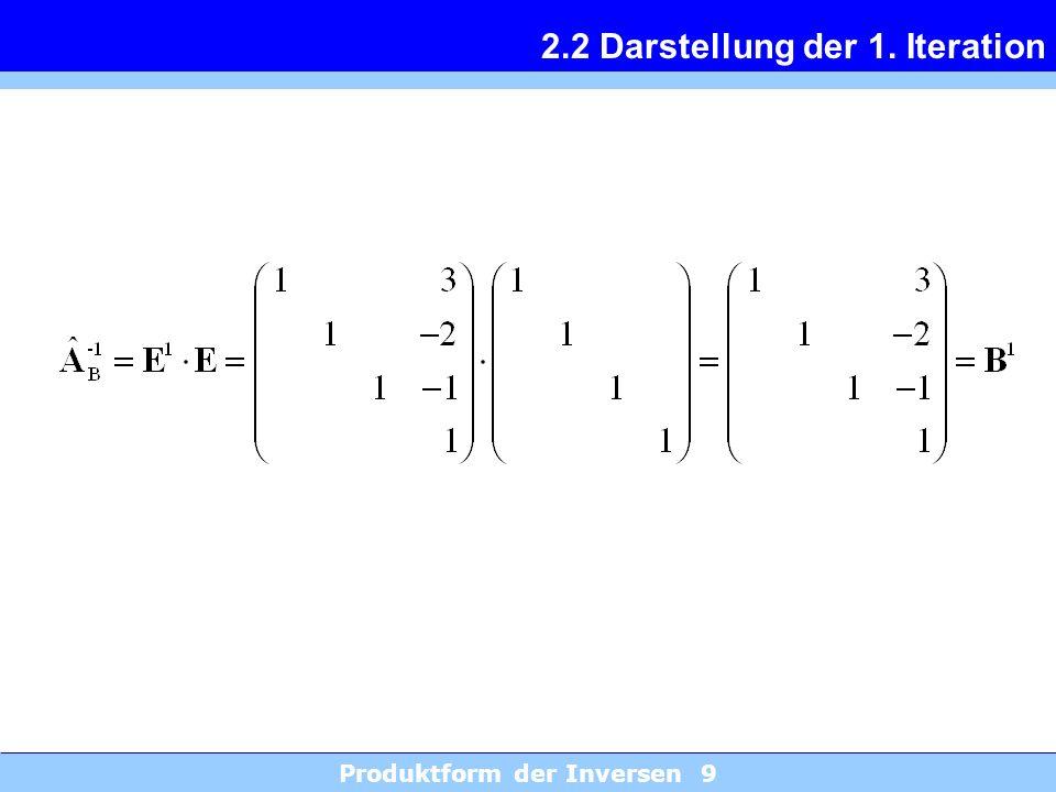 Produktform der Inversen 9 2.2 Darstellung der 1. Iteration