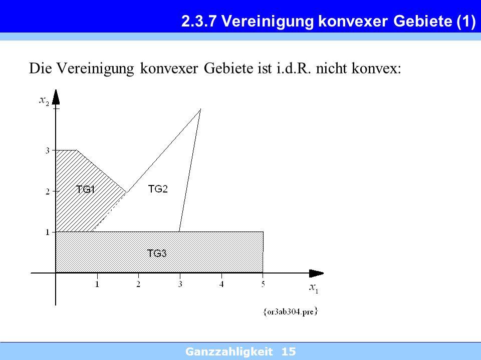 Ganzzahligkeit 15 2.3.7 Vereinigung konvexer Gebiete (1) Die Vereinigung konvexer Gebiete ist i.d.R. nicht konvex: